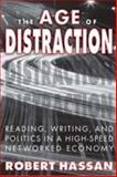 The Age of Distraction : Reading, Writing, and Politics in a High-Speed Networked Economy, Hassan, Robert, 1412843065
