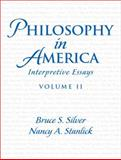 Philosophy in America : Interpretive Essays, Silver, Bruce S. and Stanlick, Nancy A., 0131833065
