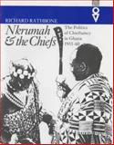Nkrumah and the Chiefs : The Politics of Chieftaincy in Ghana, 1951-1960, Rathbone, Richard, 0821413066