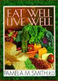 Eat Well-Live Well, Smith, Pamela M., 0884193063