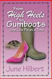 From High Heels to Gumboots One Cow Pie at a Time, June Hilbert, 1490353062