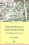 Pastoral Drama in Early Modern Italy : The Making of a New Genre, Sampson, Lisa, 1904713068