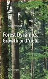 Forest Dynamics, Growth and Yield : From Measurement to Model, Pretzsch, Hans, 3540883061