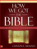 How We Got the Bible, Clinton E. Arnold, 0310253063