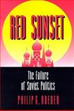 Red Sunset : The Failure of Soviet Politics, Roeder, Philip G., 0691033064