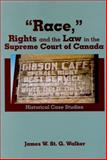 Race, Rights and the Law in the Supreme Court of Canada : Historical Case Studies, Walker, James W. and Walker, James W. St. G., 0889203067