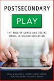 Postsecondary Play : The Role of Games and Social Media in Higher Education, Tierney, William G. and Corwin, Zoë B., 142141306X