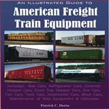 An Illustrated Guide to American Freight Train Equipment, Patrick C. Dorin, 1583883061