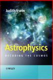 Astrophysics : Decoding the Cosmos, Irwin, Judith, 0470013060