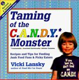 Taming of the C. A. N. D. Y.* Monster *Continuously Advertised Nutritionally Deficient Yummies, Vicki Lansky, 091677306X
