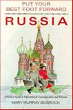 Put Your Best Foot Forward: Russia : A Fearless Guide to International Communication and Behavior, Bosrock, Mary M., 0963753061