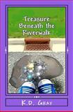 Treasure Beneath the Riverwalk, K. Gray, 1466363061