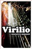 Negative Horizon : An Essay in Dromoscopy, Virilio, Paul and Degener, Michael, 1847063063