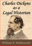 Charles Dickens As a Legal Historian 1929, Holdsworth, William S., 1886363064