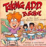 Taking A. D. D. to School, Ellen Weiner, 189138306X