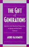 The Gift of Generations : Japanese and American Perspectives on Aging and the Social Contract, Hashimoto, Akiko, 0521483077