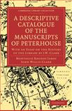 A Descriptive Catalogue of the Manuscripts in the Library of Peterhouse : With an Essay on the History of the Library by J. W. Clark, James, M. R. and Clark, John Willis, 1108003079