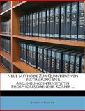 Neue Methode Zur Quantitativen Bestimmung der Abklingungsintensitäten Phosphorescirender Körper, Friedrich Buchner, 1148603077