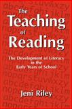 The Teaching of Reading : The Development of Literacy in the Early Years of School, Riley, Jeni, 1853963070