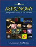 Astronomy : A Beginner's Guide to the Universe, Chaisson, Eric and McMillan, Steve, 0130873071