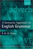 A Semantic Approach to English Grammar, Dixon, R. M. W., 0199283079
