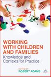 Working with Children and Families : Knowledge and Contexts for Practice, , 0230553079