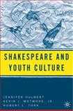 Shakespeare and Youth Culture, Wetmore, Kevin J., Jr. and Hulbert, Jennifer, 0230623077