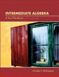 Intermediate Algebra : A Text/Workbook (with CD-ROM, BCA Tutorial, Interactive Intermediate Algebra Student Access, BCA Student Guide, and InfoTrac), McKeague, Charles P., 0534273076