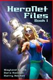 HeroNet Files Book 1, Wayland Smith and Dara Hannon, 0692203079