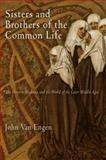 Sisters and Brothers of the Common Life : The Devotio Moderna and the World of the Later Middle Ages, Van Engen, John, 0812223071