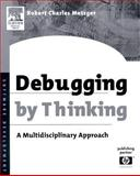 Debugging by Thinking : A Multidisciplinary Approach, Metzger, Robert Charles, 1555583075