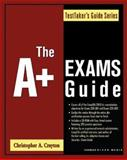 The A+ Exams Guide : The TestTaker's Guide Series, Crayton, Christopher, 1584503076