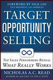 Target Opportunity Selling : Top Sales Performers Reveal What Really Works, Read, Nicholas A. C., 007177307X