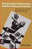 Avant-Garde Performance and the Limits of Criticism : Approaching the Living Theatre, Happenings/Fluxus, and the Black Arts Movement, Sell, Mike, 0472033077