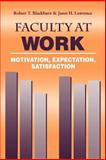 Faculty at Work : Motivation, Expectation, Satisfaction, Blackburn, Robert T and Lawrence, Janet H., 080187307X