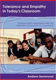 Tolerance and Empathy in Today's Classroom : Building Positive Relationships Within the Citizenship Curriculum for 9 to 14 Year Olds, Hammond, Andrew, 1412913071