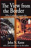 The View from the Border : Why Catholics Leave the Church and Why They Stay, Kotre, John, 0202363074