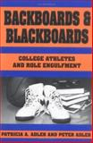 Backboards and Blackboards : College Athletes and Role Engulfment, Adler, Patricia A. and Adler, Peter, 0231073070