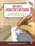 Tony White's Animator's Notebook : Personal Observations on the Principles of Movement, White, Tony, 0240813073