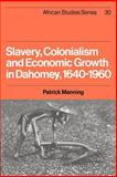 Slavery, Colonialism and Economic Growth in Dahomey, 1640-1960, Manning, Patrick, 0521523079