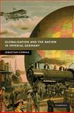 Globalisation and the Nation in Imperial Germany, Conrad, Sebastian, 052176307X