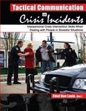 Tactical Communication in Crisis Incidents : Interpersonal Crisis Intervention Skills When Dealing with People in Stressful Situations, Louie, Ron, 0757553079