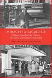 Miracles and Sacrilege : Roberto Rossellini, the Church, and Film Censorship in Hollywood, Johnson, William Bruce , 0802093078