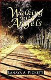 Walking with Angels, Lanaya A. Pickett, 146202307X