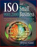 ISO 9000 for Small Businesses : Implementing Process-Approach Quality Management 2000, Gaal, Arpad, 1574443070