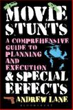 Movie Stunts and Special Effects : A Comprehensive Guide to Planning and Execution, Lane, Andrew, 1623563070