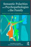 Semantic Polarities and Psychopathologies in the Family : Permitted and Forbidden Stories, Ugazio, Valeria, 0415823072