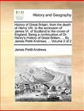 History of Great Britain, from the Death of Henry Viii to the Accession of James VI of Scotland to the Crown of England Being a Continuation of Dr, James Pettit Andrews, 1170413072
