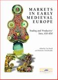 Markets in Early Medieval Europe : Trading and Productive Sites, 650-850, Pestell, Tim and Ulmschneider, Katharina, 0953863077
