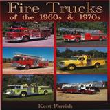Fire Trucks of the 1960s And 1970s, Kent Parrish, 158388307X